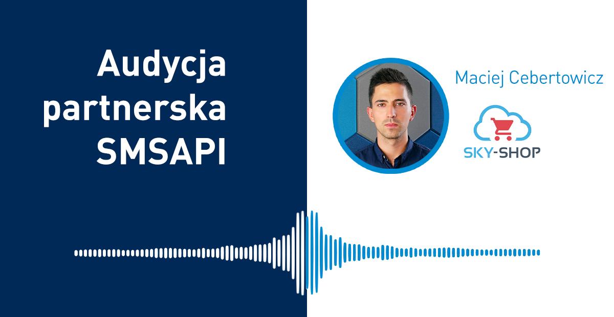 Audycja Partnerska SMSAPI - Maciej Cebertowicz Sky-Shop