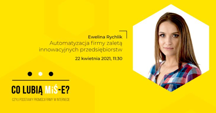 Szkolenie Co lubią MiŚ-e? Ewelina Rychlik, Fakturownia.pl Automatyzacja firmy zaletą innowacyjnych przedsiębiorstw