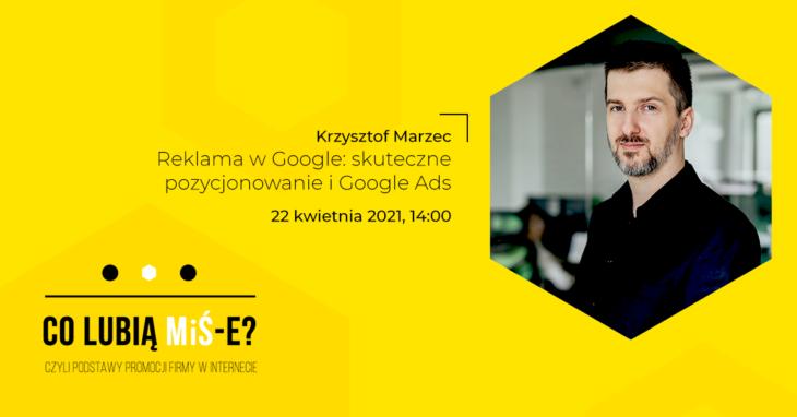 Szkolenie Co lubią MiŚ-e? Krzysztof Marzec, DevaGroup Reklama w Google: skuteczne pozycjonowanie i Google Ads