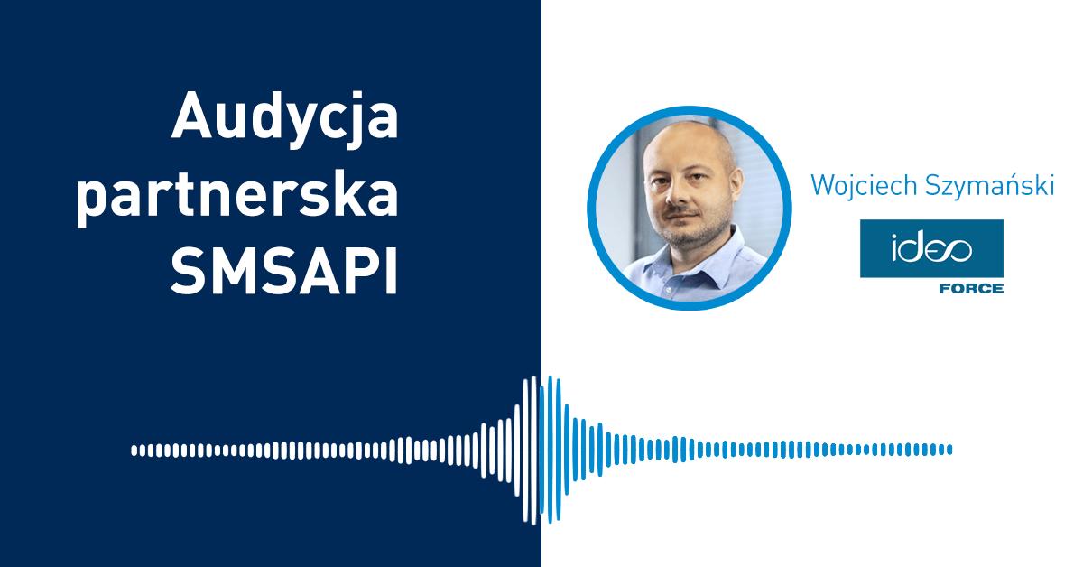 Audycja Partnerska SMSAPI Wojciech Szymański Ideo Force